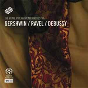 The Royal Philharmonic Orchestra, Gershwin / Ravel, Debussy - Gershwin / Ravel / Debussy flac